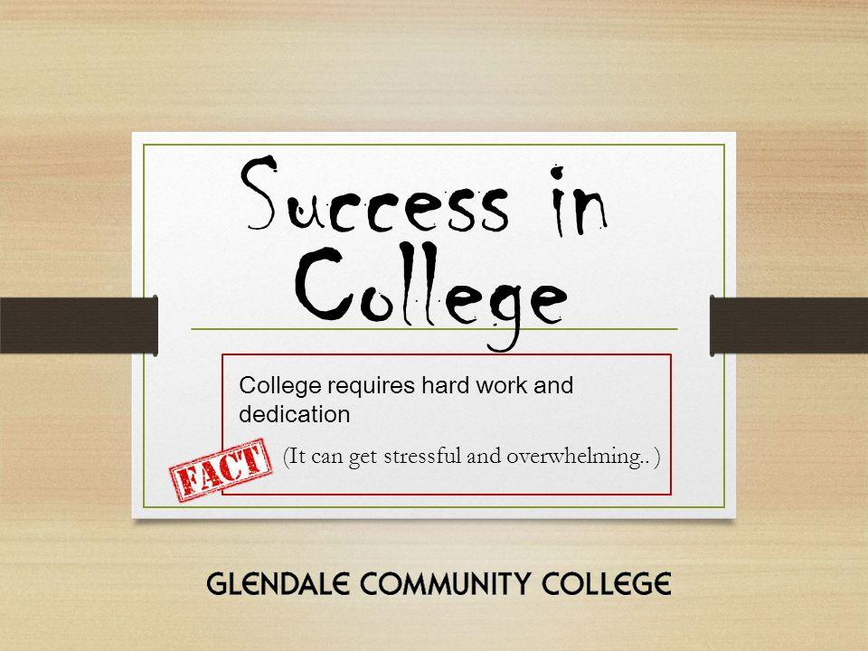 Success in College requires hard work and dedication (It can get stressful and overwhelming.. ) College