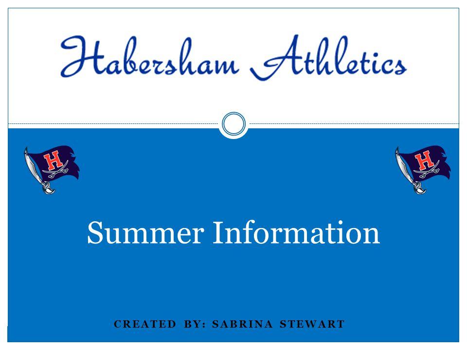 CREATED BY: SABRINA STEWART Summer Information
