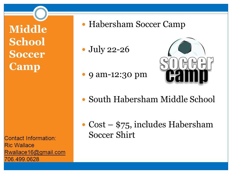Middle School Soccer Camp Habersham Soccer Camp July 22-26 9 am-12:30 pm South Habersham Middle School Cost – $75, includes Habersham Soccer Shirt Con