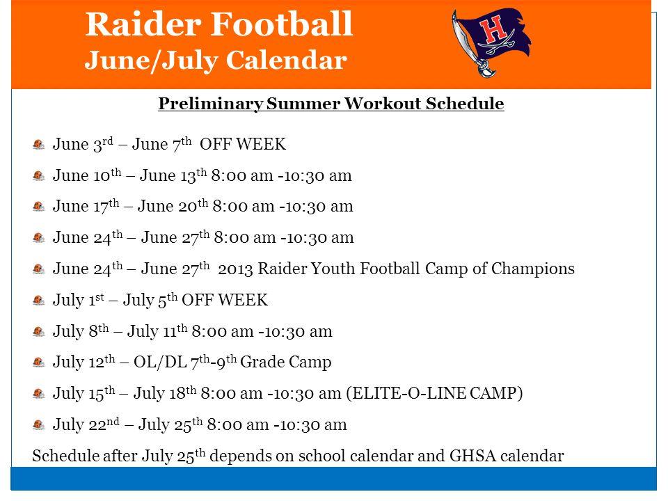 Raider Football June/July Calendar Preliminary Summer Workout Schedule June 3 rd – June 7 th OFF WEEK June 10 th – June 13 th 8:00 am -1o:30 am June 1