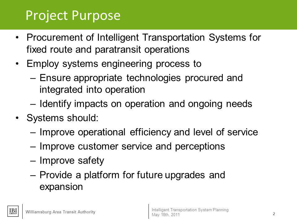 Project Purpose Intelligent Transportation System Planning May 18th, 2011 2 Williamsburg Area Transit Authority Procurement of Intelligent Transportat