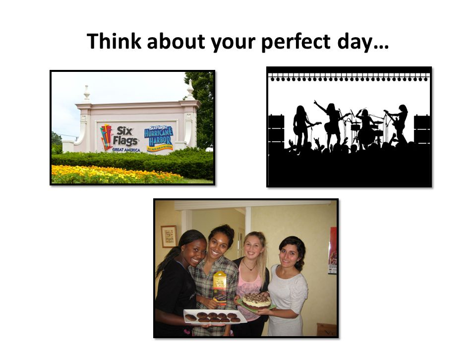 Think about your perfect day…