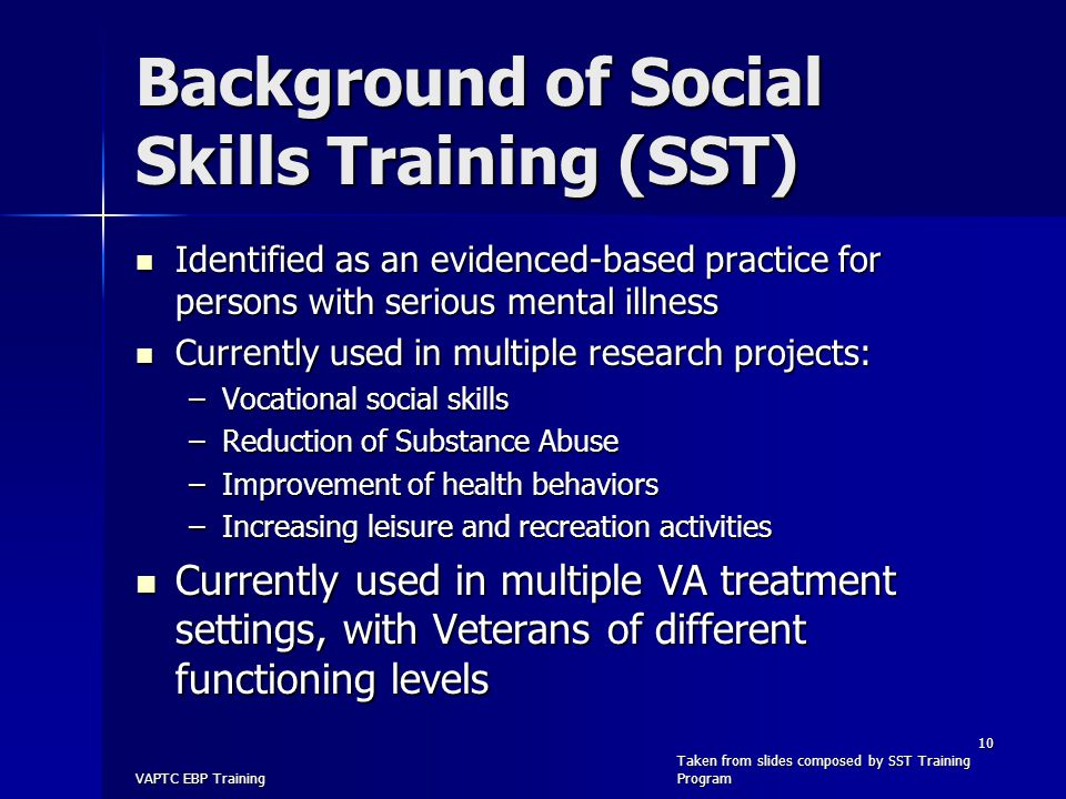Background of Social Skills Training (SST) Identified as an evidenced-based practice for persons with serious mental illness Identified as an evidence