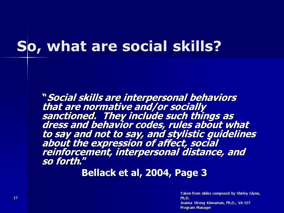 17 Social skills are interpersonal behaviors that are normative and/or socially sanctioned.