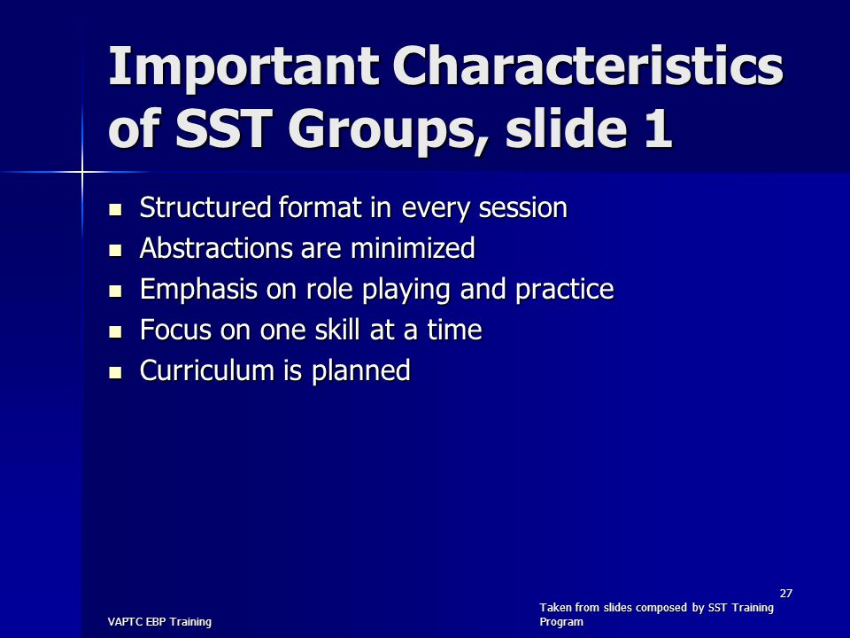 Important Characteristics of SST Groups, slide 1 Structured format in every session Structured format in every session Abstractions are minimized Abst