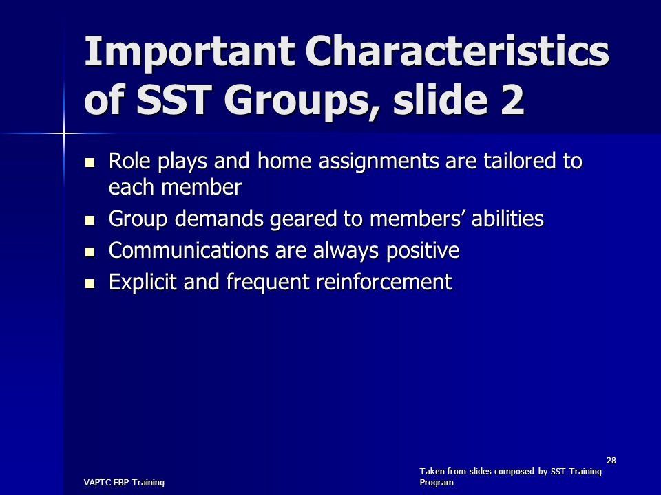 Important Characteristics of SST Groups, slide 2 Role plays and home assignments are tailored to each member Role plays and home assignments are tailo