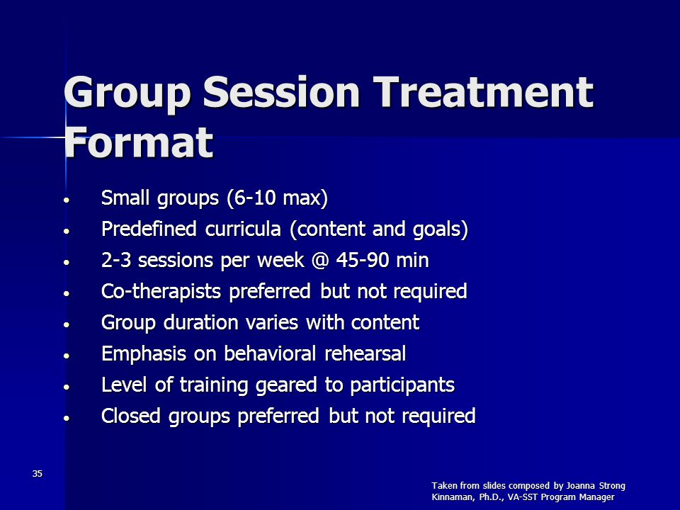 35 Group Session Treatment Format Small groups (6-10 max) Small groups (6-10 max) Predefined curricula (content and goals) Predefined curricula (conte
