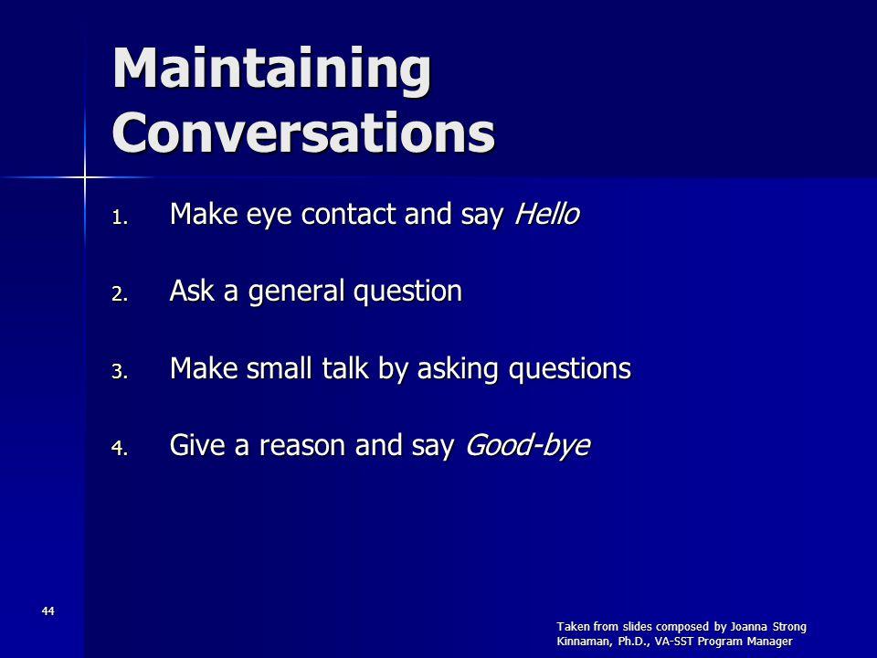 44 Maintaining Conversations 1. Make eye contact and say Hello 2.