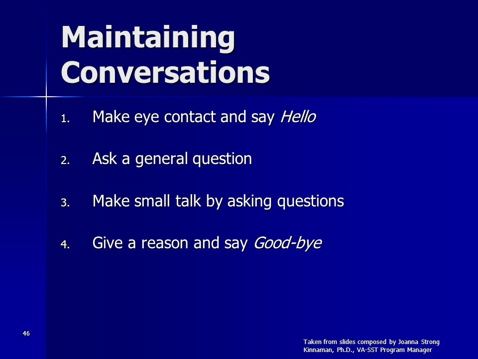 46 Maintaining Conversations 1. Make eye contact and say Hello 2.