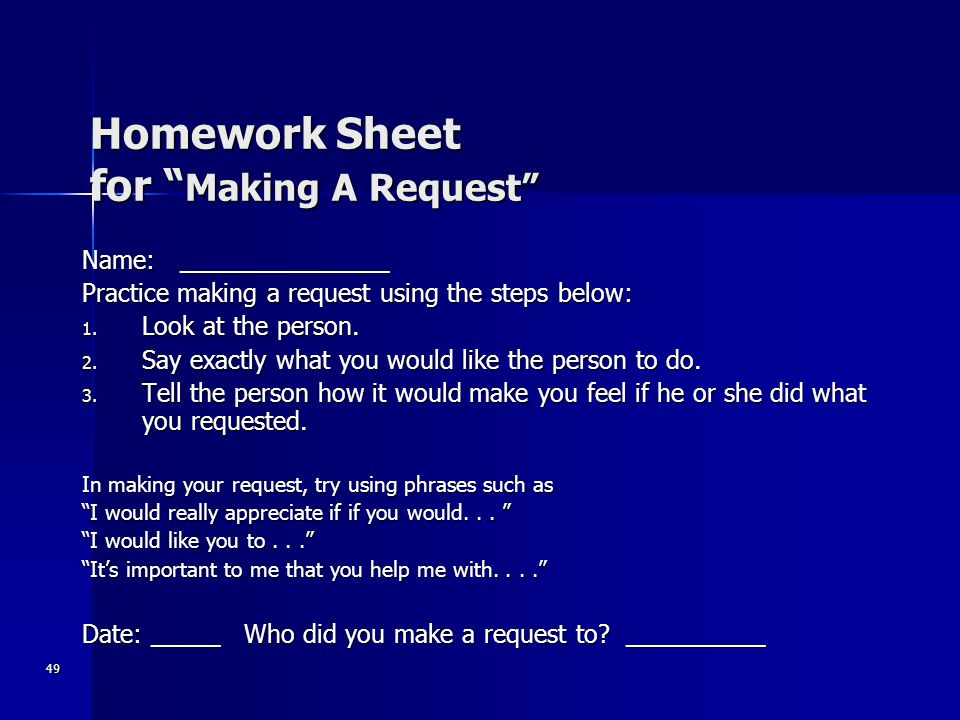 49 Homework Sheet for Making A Request Name: _______________ Practice making a request using the steps below: 1.