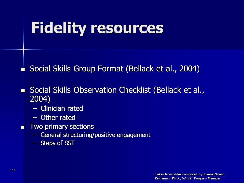 52 Fidelity resources Social Skills Group Format (Bellack et al., 2004) Social Skills Group Format (Bellack et al., 2004) Social Skills Observation Ch