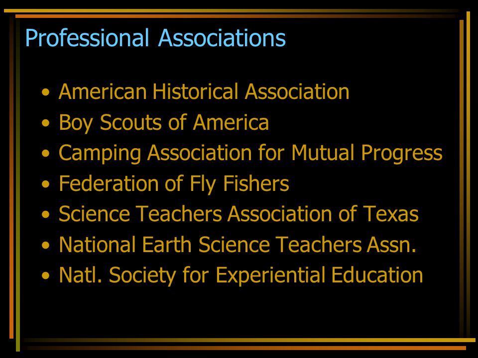 Professional Associations American Historical Association Boy Scouts of America Camping Association for Mutual Progress Federation of Fly Fishers Scie