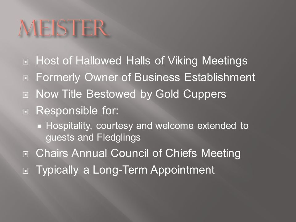 Host of Hallowed Halls of Viking Meetings Formerly Owner of Business Establishment Now Title Bestowed by Gold Cuppers Responsible for: Hospitality, courtesy and welcome extended to guests and Fledglings Chairs Annual Council of Chiefs Meeting Typically a Long-Term Appointment