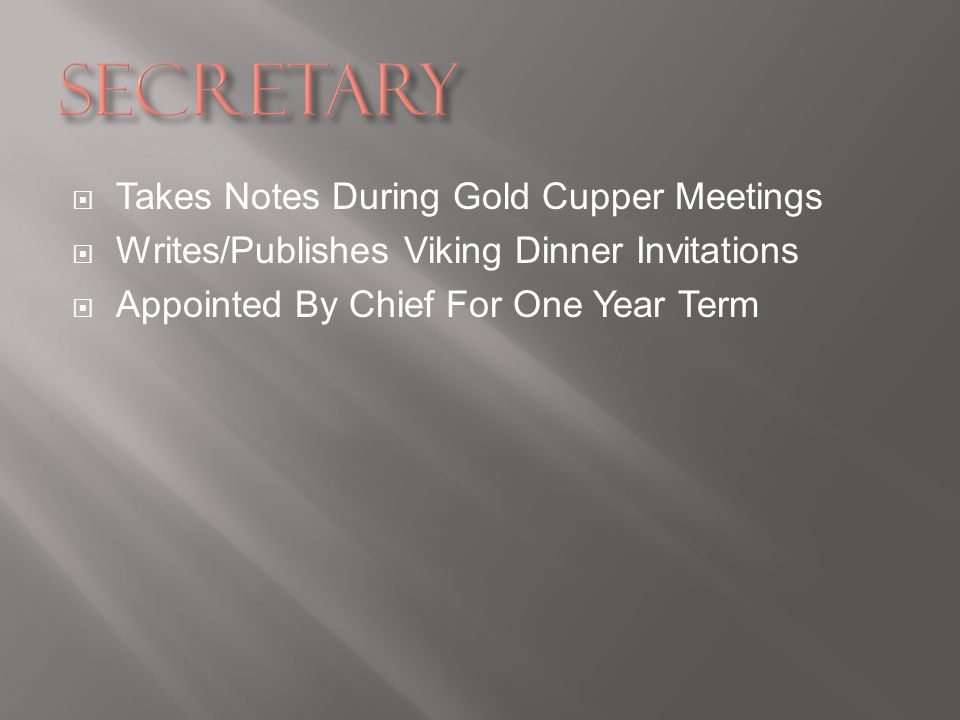 Takes Notes During Gold Cupper Meetings Writes/Publishes Viking Dinner Invitations Appointed By Chief For One Year Term