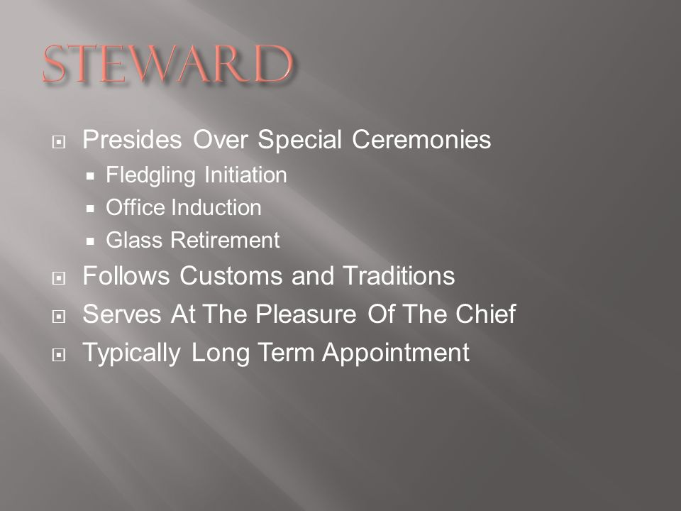 Presides Over Special Ceremonies Fledgling Initiation Office Induction Glass Retirement Follows Customs and Traditions Serves At The Pleasure Of The C