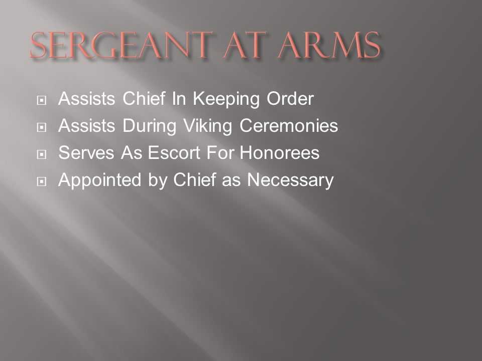 Assists Chief In Keeping Order Assists During Viking Ceremonies Serves As Escort For Honorees Appointed by Chief as Necessary