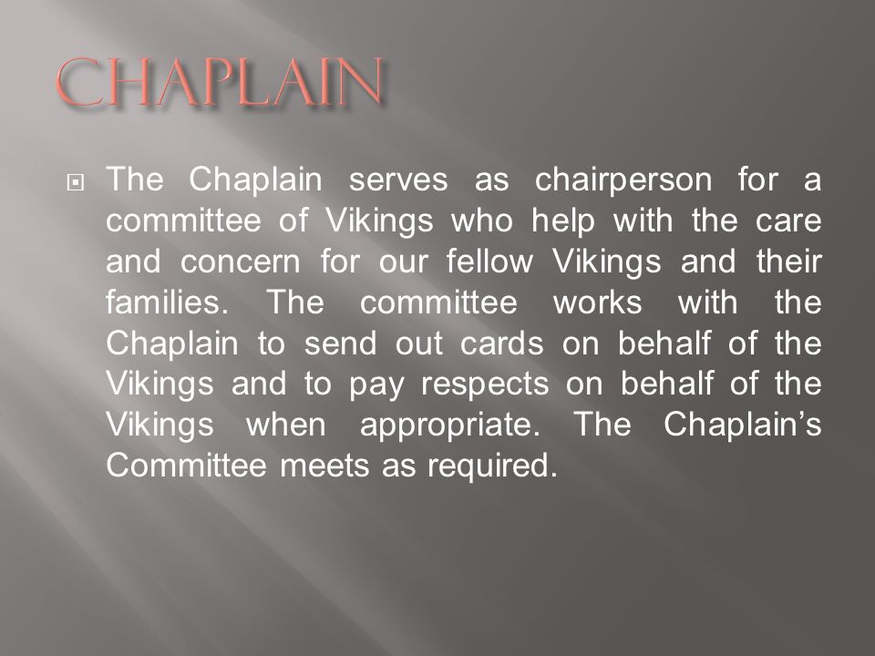 The Chaplain serves as chairperson for a committee of Vikings who help with the care and concern for our fellow Vikings and their families. The commit