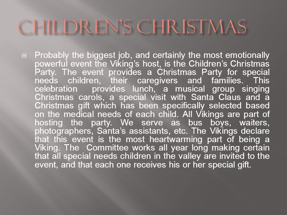 Probably the biggest job, and certainly the most emotionally powerful event the Vikings host, is the Childrens Christmas Party.