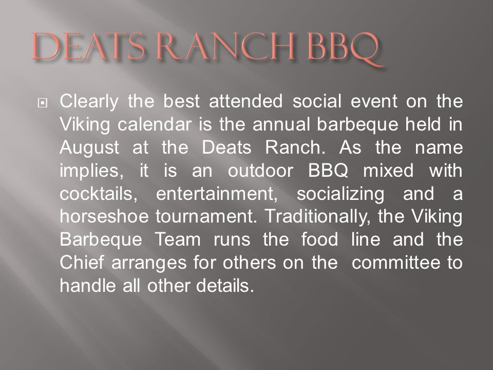 Clearly the best attended social event on the Viking calendar is the annual barbeque held in August at the Deats Ranch. As the name implies, it is an