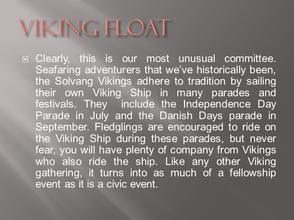 Clearly, this is our most unusual committee. Seafaring adventurers that weve historically been, the Solvang Vikings adhere to tradition by sailing the