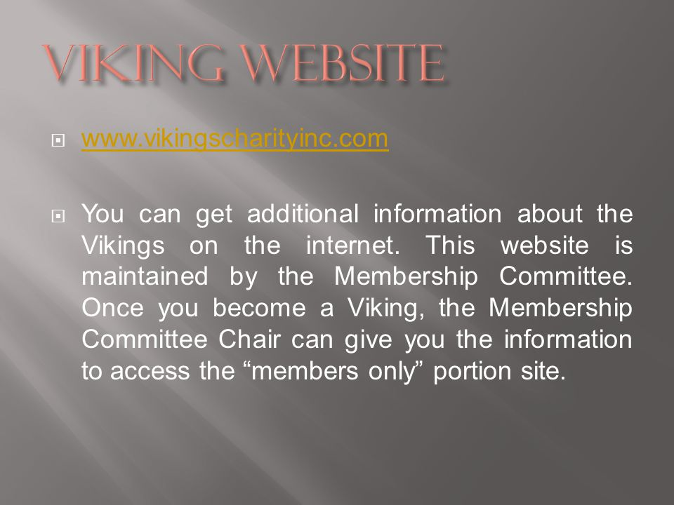 www.vikingscharityinc.com You can get additional information about the Vikings on the internet.