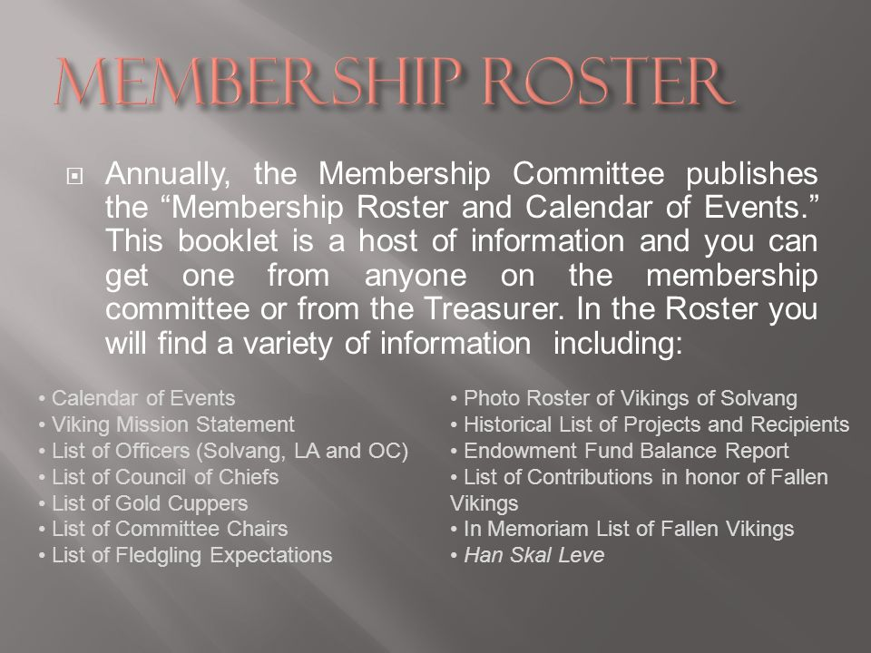 Annually, the Membership Committee publishes the Membership Roster and Calendar of Events. This booklet is a host of information and you can get one f