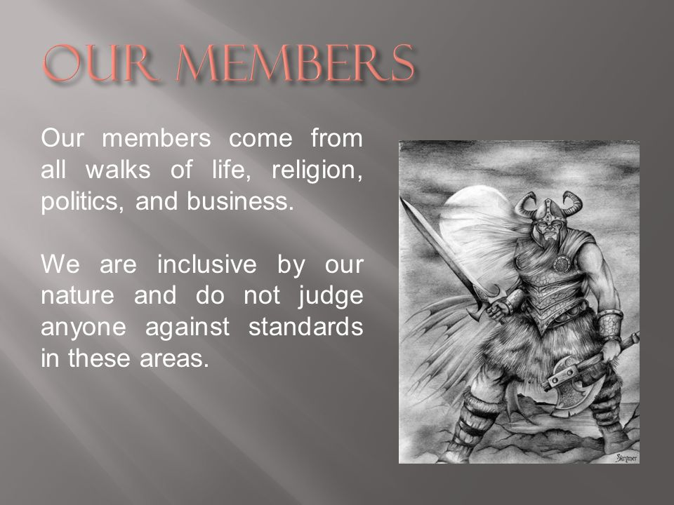 Our members come from all walks of life, religion, politics, and business.