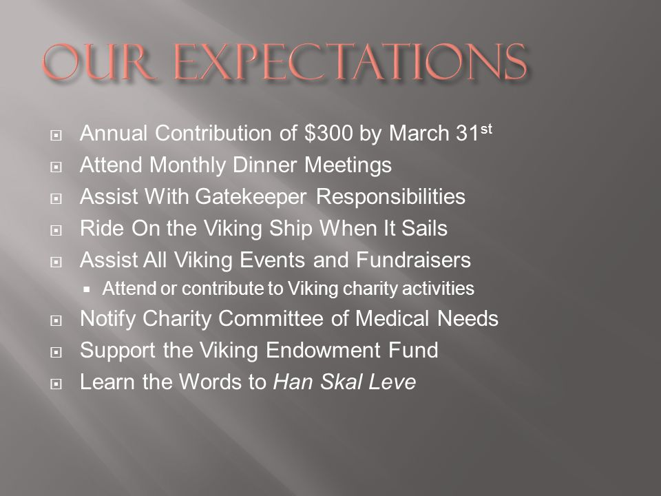 Annual Contribution of $300 by March 31 st Attend Monthly Dinner Meetings Assist With Gatekeeper Responsibilities Ride On the Viking Ship When It Sail