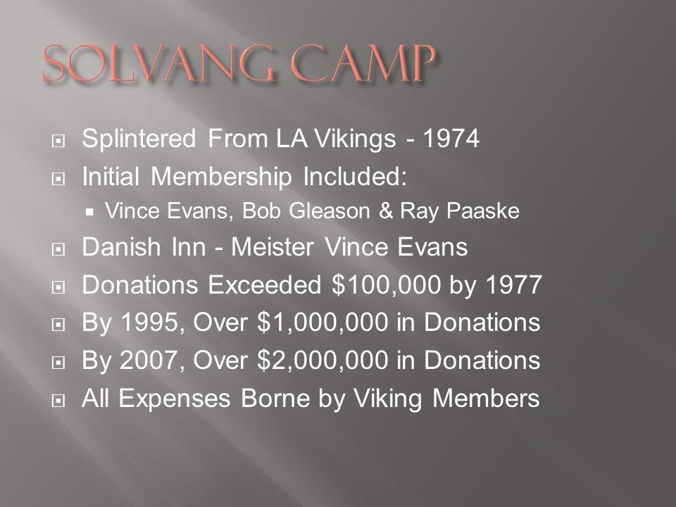 Splintered From LA Vikings - 1974 Initial Membership Included: Vince Evans, Bob Gleason & Ray Paaske Danish Inn - Meister Vince Evans Donations Exceeded $100,000 by 1977 By 1995, Over $1,000,000 in Donations By 2007, Over $2,000,000 in Donations All Expenses Borne by Viking Members