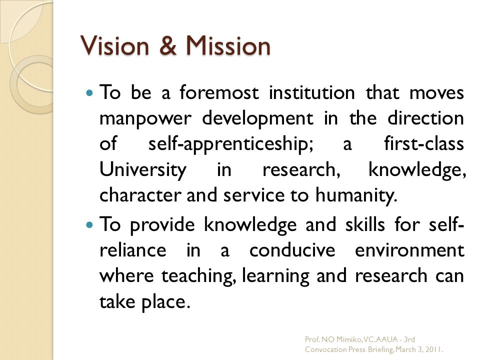 Vision & Mission To be a foremost institution that moves manpower development in the direction of self-apprenticeship; a first-class University in research, knowledge, character and service to humanity.