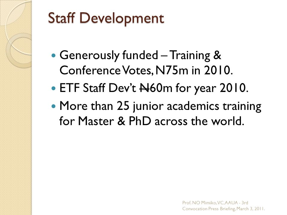 Staff Development Generously funded – Training & Conference Votes, N75m in 2010.