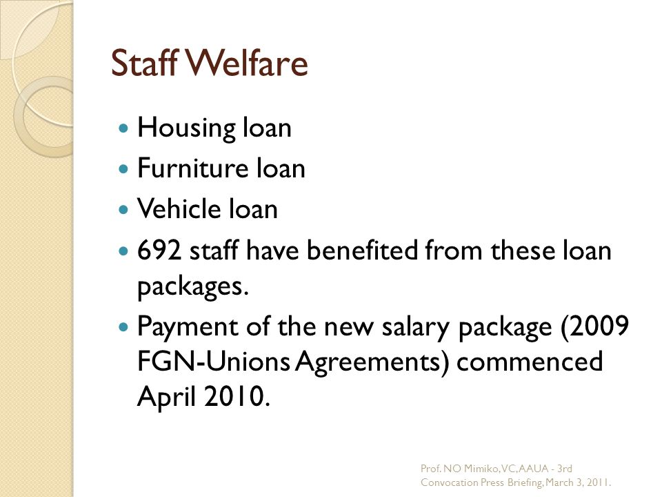 Staff Welfare Housing loan Furniture loan Vehicle loan 692 staff have benefited from these loan packages.