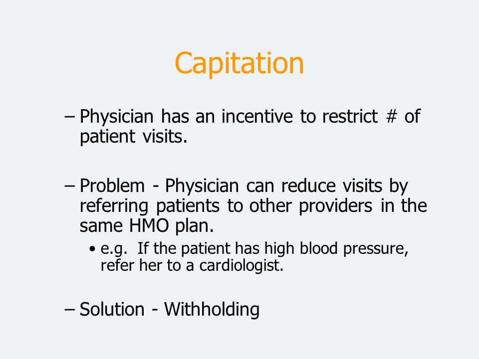 Advantages of Capitation Increased clinical autonomy uPhysician financially responsible for cost overruns èEliminates need for external review Increased income uPhysician compensated by risk pools created from withholds if can reduce utilization of hospital, outpatient, diagnostics, other ancillary services