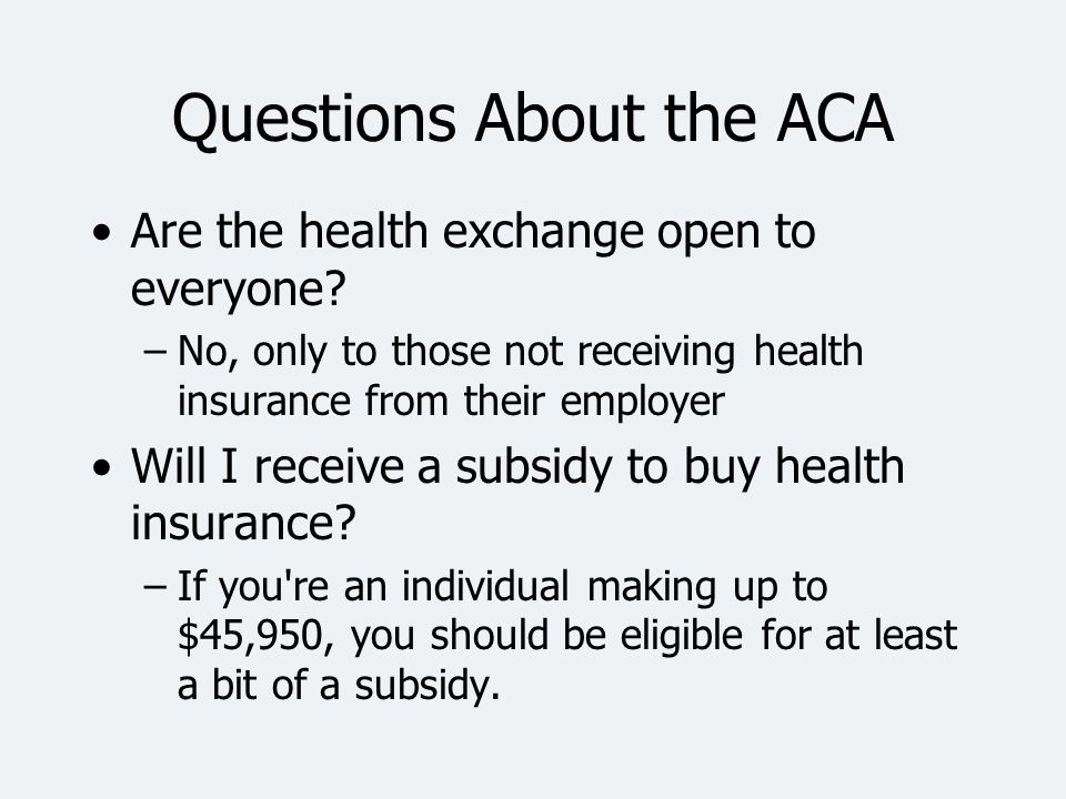 Questions About the ACA What are the employer penalties –$2,000 excluding the first 30 employees, but the average family cost of insurance for an employer is $11,429