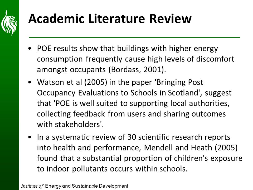 Institute of Energy and Sustainable Development Academic Literature Review POE results show that buildings with higher energy consumption frequently cause high levels of discomfort amongst occupants (Bordass, 2001).