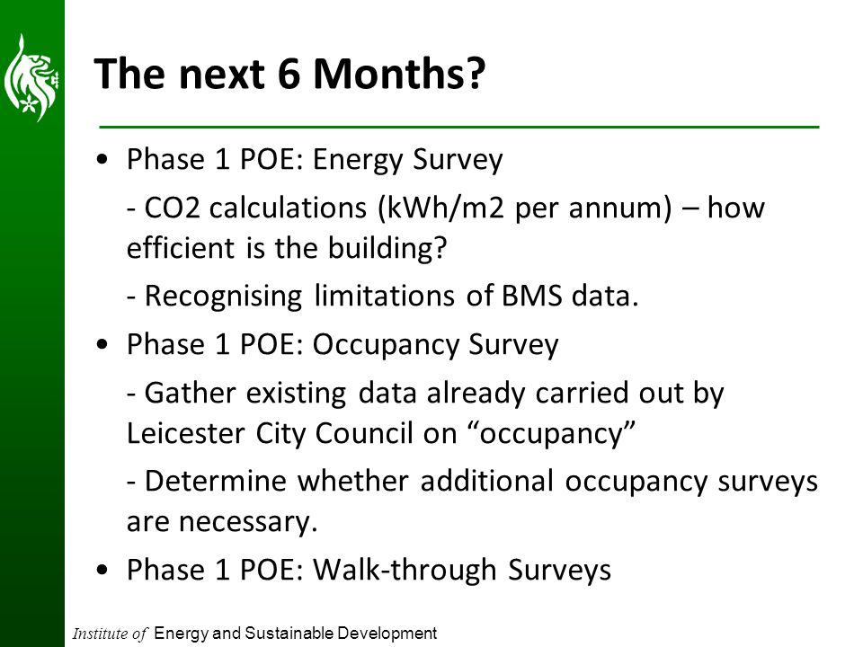 Institute of Energy and Sustainable Development The next 6 Months? Phase 1 POE: Energy Survey - CO2 calculations (kWh/m2 per annum) – how efficient is