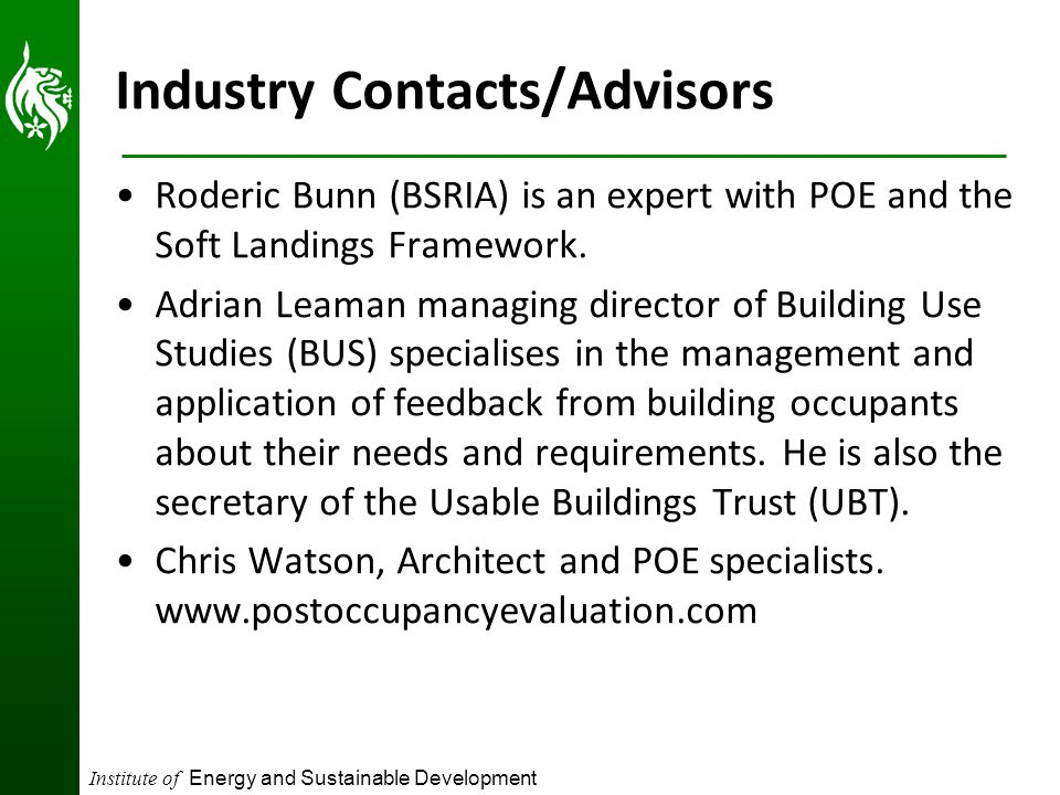 Institute of Energy and Sustainable Development Industry Contacts/Advisors Roderic Bunn (BSRIA) is an expert with POE and the Soft Landings Framework.