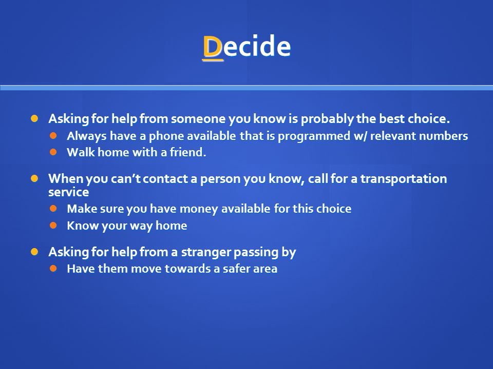 Decide Asking for help from someone you know is probably the best choice.