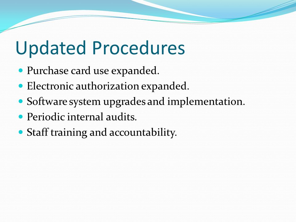 Updated Procedures Purchase card use expanded. Electronic authorization expanded.