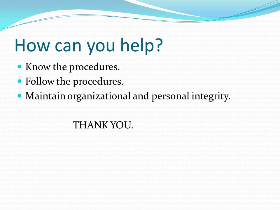 How can you help. Know the procedures. Follow the procedures.