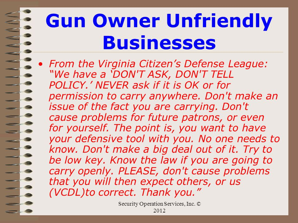Gun Owner Unfriendly Businesses From the Virginia Citizens Defense League: We have a DON'T ASK, DON'T TELL POLICY. NEVER ask if it is OK or for permis