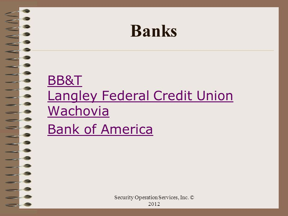 Banks BB&T Langley Federal Credit Union Wachovia Bank of America Security Operation Services, Inc. © 2012