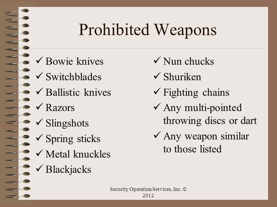 Prohibited Weapons Bowie knives Switchblades Ballistic knives Razors Slingshots Spring sticks Metal knuckles Blackjacks Nun chucks Shuriken Fighting c