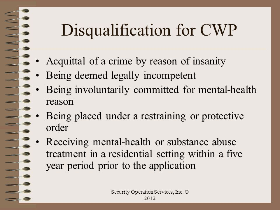 Disqualification for CWP Acquittal of a crime by reason of insanity Being deemed legally incompetent Being involuntarily committed for mental-health r