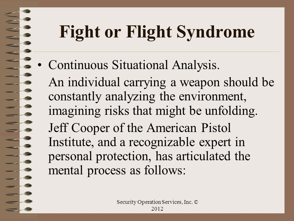 Fight or Flight Syndrome Continuous Situational Analysis. An individual carrying a weapon should be constantly analyzing the environment, imagining ri