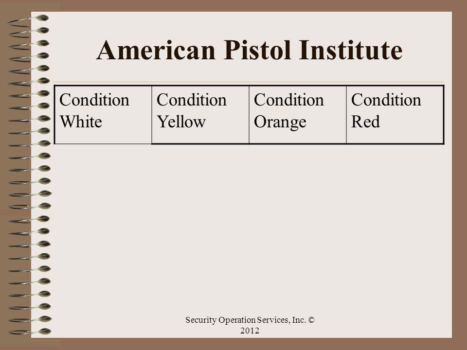 American Pistol Institute Condition White Condition Yellow Condition Orange Condition Red Security Operation Services, Inc. © 2012