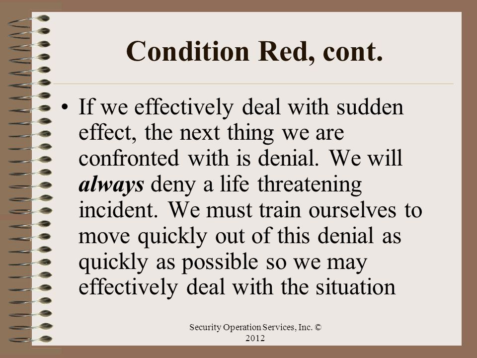 Condition Red, cont. If we effectively deal with sudden effect, the next thing we are confronted with is denial. We will always deny a life threatenin