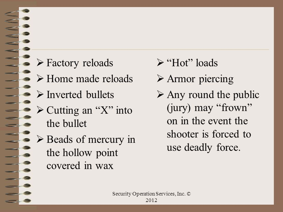 Factory reloads Home made reloads Inverted bullets Cutting an X into the bullet Beads of mercury in the hollow point covered in wax Hot loads Armor pi