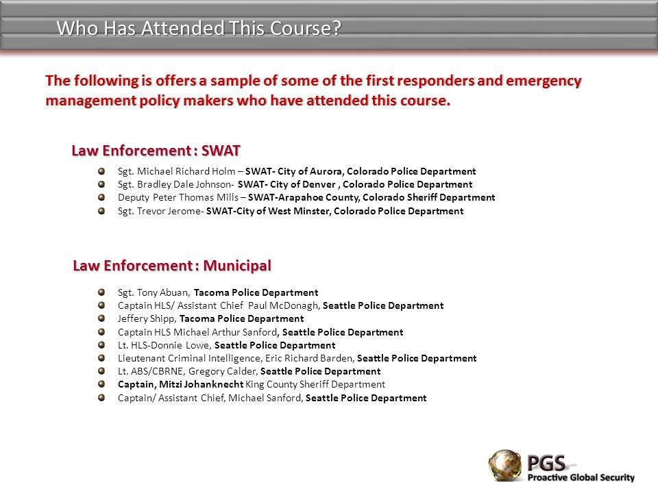 The following is offers a sample of some of the first responders and emergency management policy makers who have attended this course.