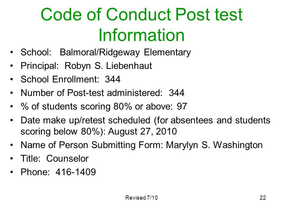 Code of Conduct Post test Information School: Balmoral/Ridgeway Elementary Principal: Robyn S. Liebenhaut School Enrollment: 344 Number of Post-test a